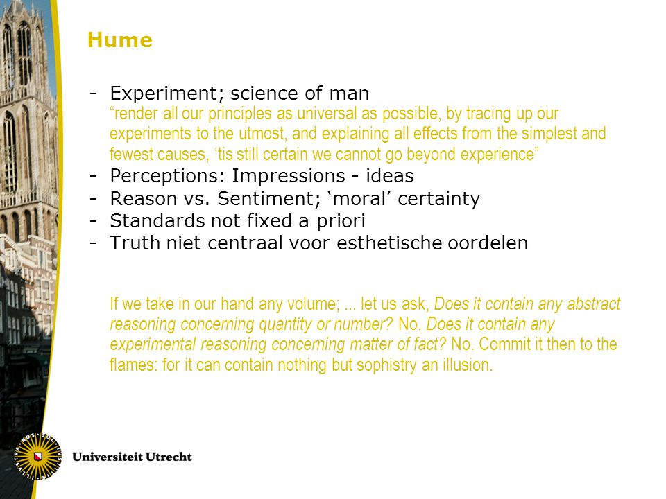 "Hume -Experiment; science of man ""render all our principles as universal as possible, by tracing up our experiments to the utmost, and explaining all"