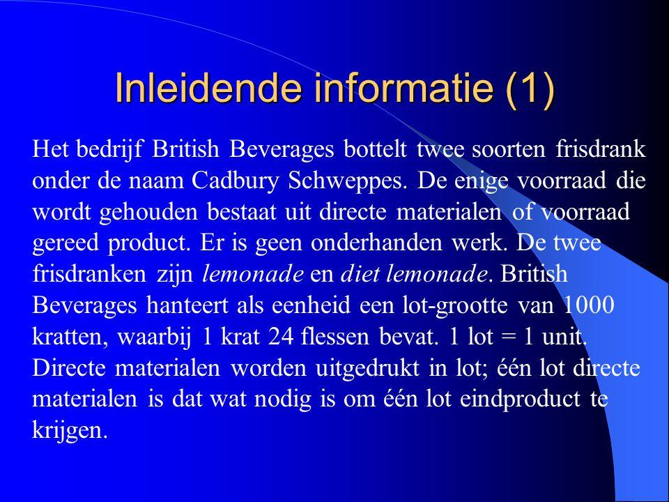 Inleidende informatie (1) Het bedrijf British Beverages bottelt twee soorten frisdrank onder de naam Cadbury Schweppes. De enige voorraad die wordt ge