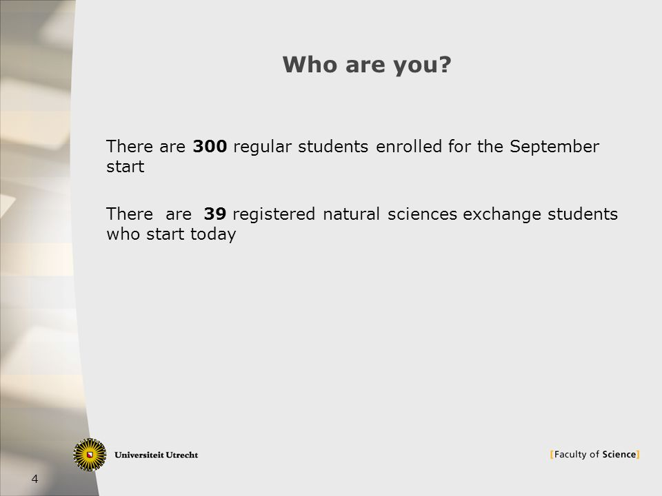 5 Graduate School of Natural Sciences  School of master's programmes  School of PhD-programmes  Host to exchange students  Part of the faculty of Science of Utrecht University  http://www.uu.nl/naturalsciences