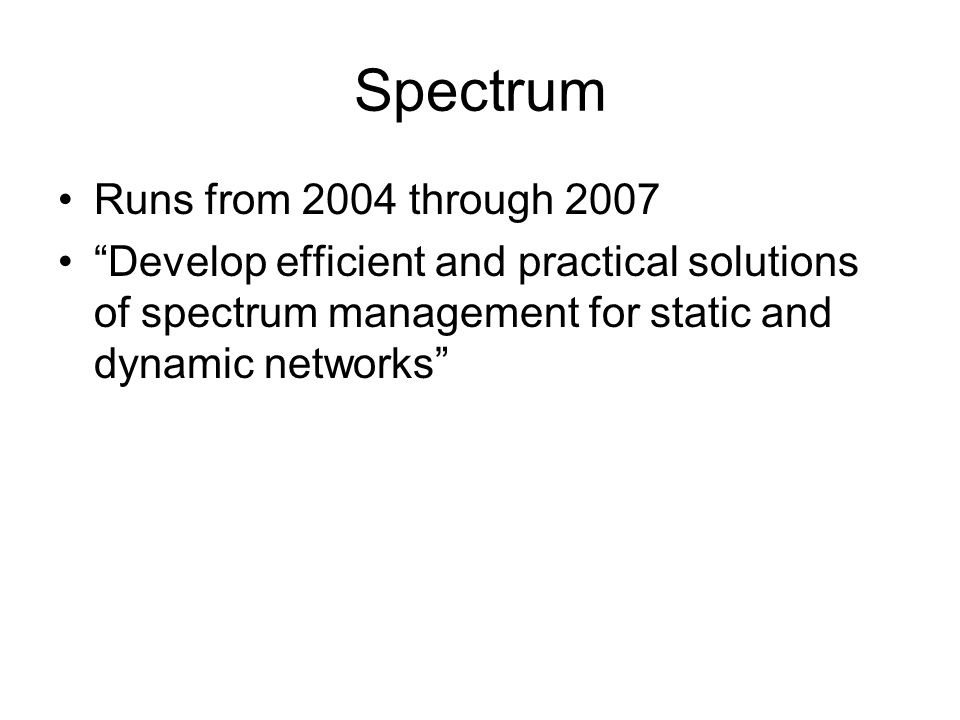 """Spectrum Runs from 2004 through 2007 """"Develop efficient and practical solutions of spectrum management for static and dynamic networks"""""""