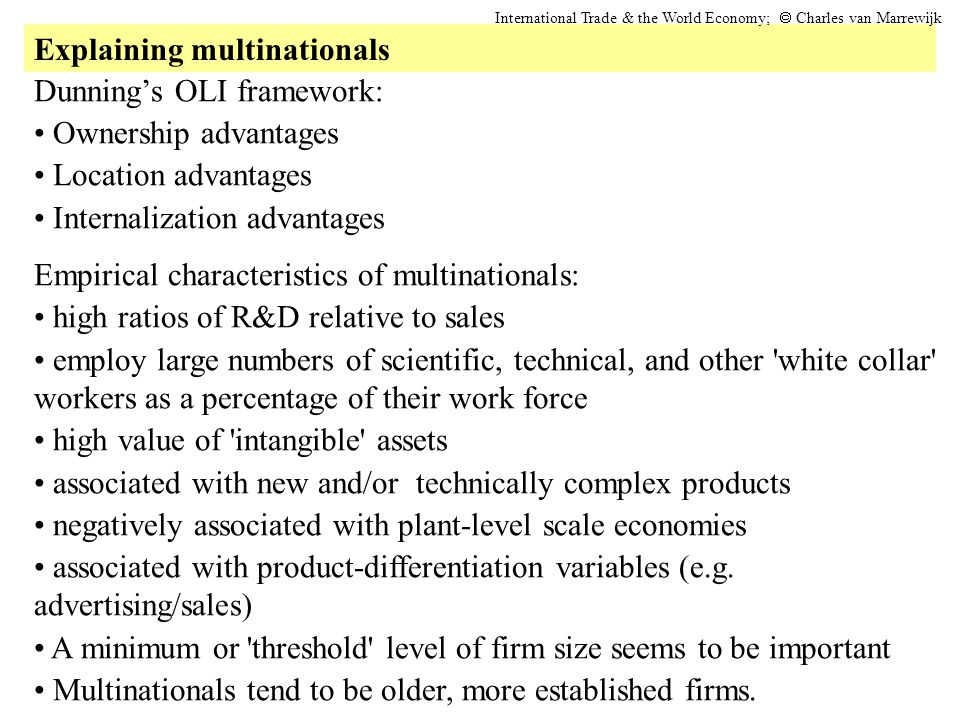 Dunning's OLI framework: Ownership advantages Location advantages Internalization advantages Empirical characteristics of multinationals: high ratios