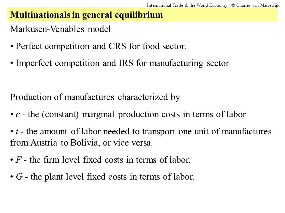 Multinationals in general equilibrium International Trade & the World Economy;  Charles van Marrewijk Markusen-Venables model Perfect competition an
