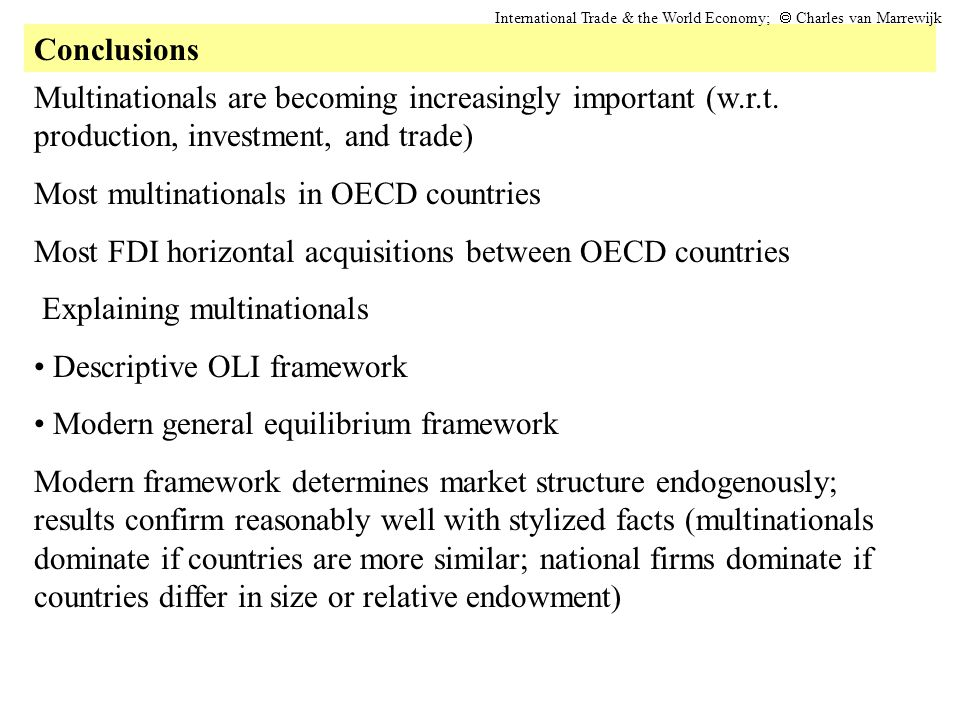 Conclusions International Trade & the World Economy;  Charles van Marrewijk Multinationals are becoming increasingly important (w.r.t. production, i