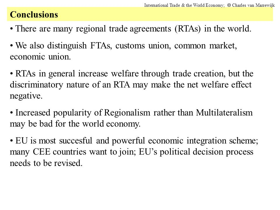 Conclusions International Trade & the World Economy;  Charles van Marrewijk There are many regional trade agreements (RTAs) in the world. We also di