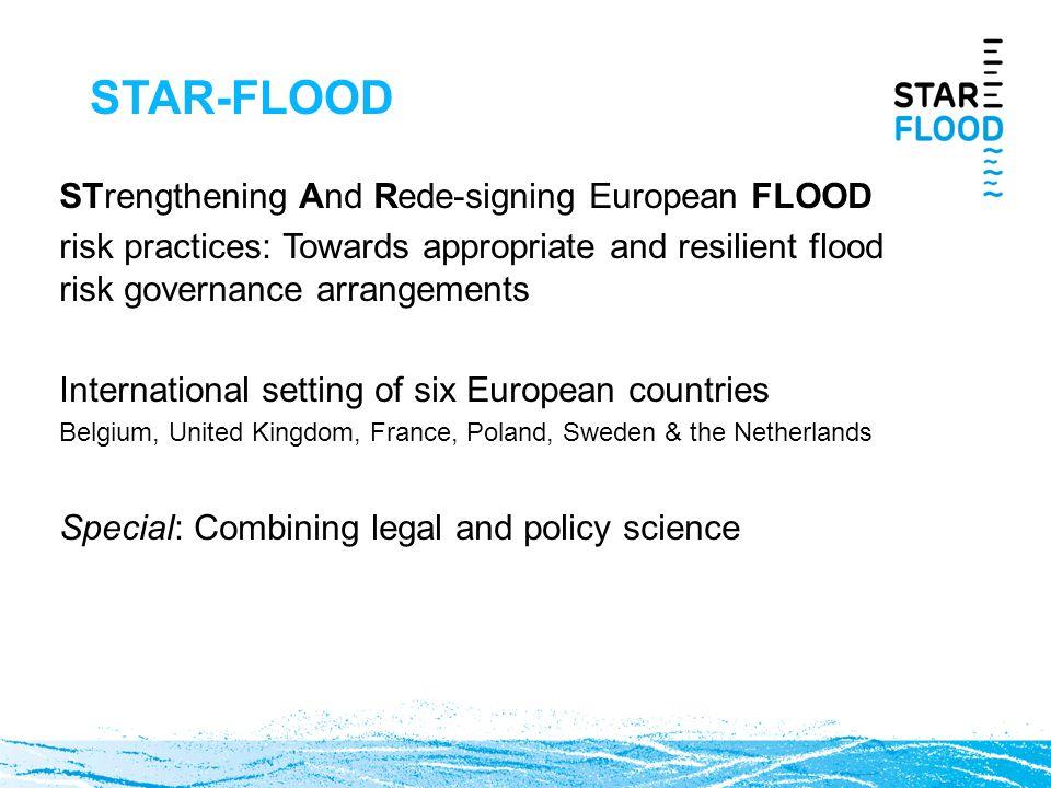 STAR-FLOOD STrengthening And Rede-signing European FLOOD risk practices: Towards appropriate and resilient flood risk governance arrangements Internat