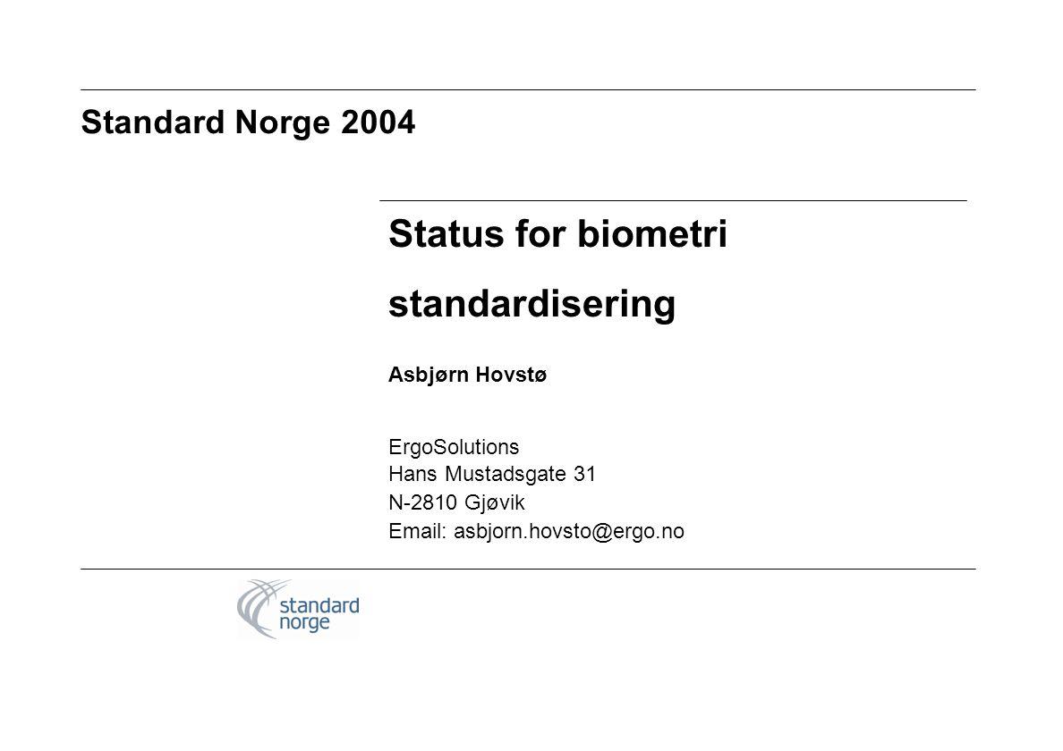 Standard Norge 2004 Status for biometri standardisering Asbjørn Hovstø ErgoSolutions Hans Mustadsgate 31 N-2810 Gjøvik Email: asbjorn.hovsto@ergo.no