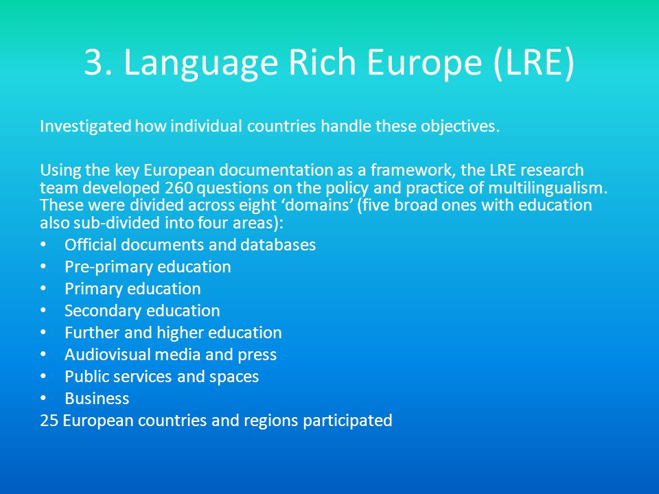 3. Language Rich Europe (LRE) Investigated how individual countries handle these objectives.