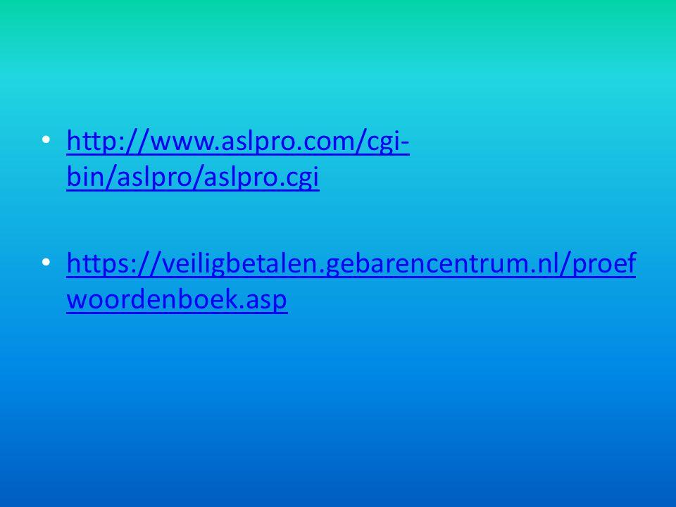 http://www.aslpro.com/cgi- bin/aslpro/aslpro.cgi http://www.aslpro.com/cgi- bin/aslpro/aslpro.cgi https://veiligbetalen.gebarencentrum.nl/proef woorde