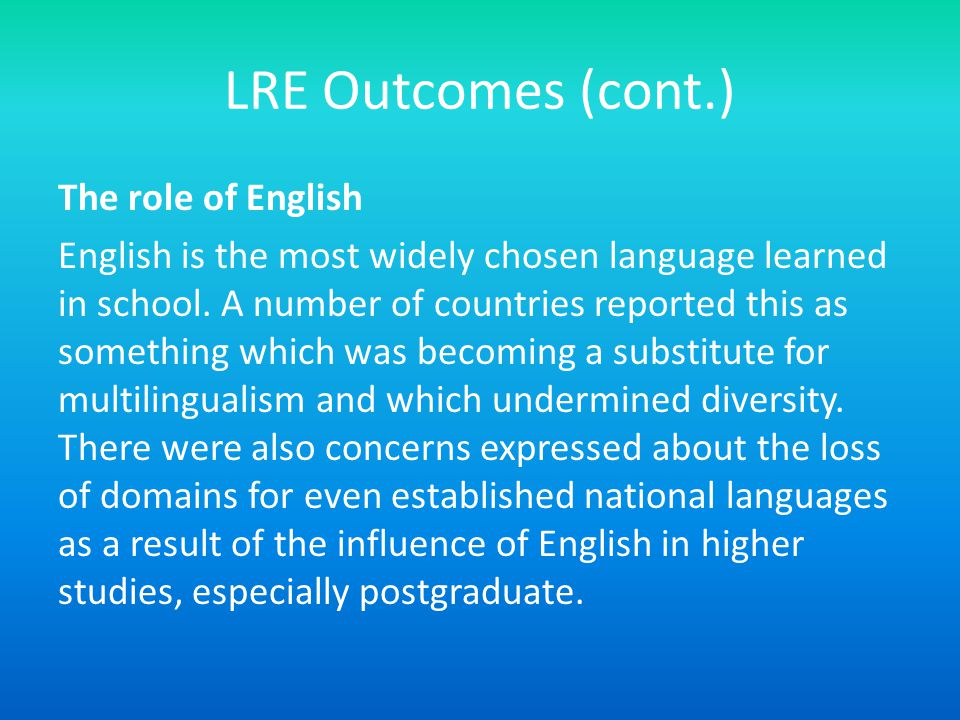 LRE Outcomes (cont.) The role of English English is the most widely chosen language learned in school.