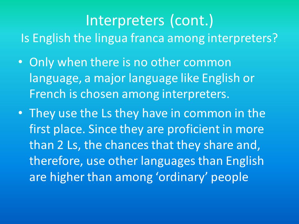 Interpreters (cont.) Is English the lingua franca among interpreters.