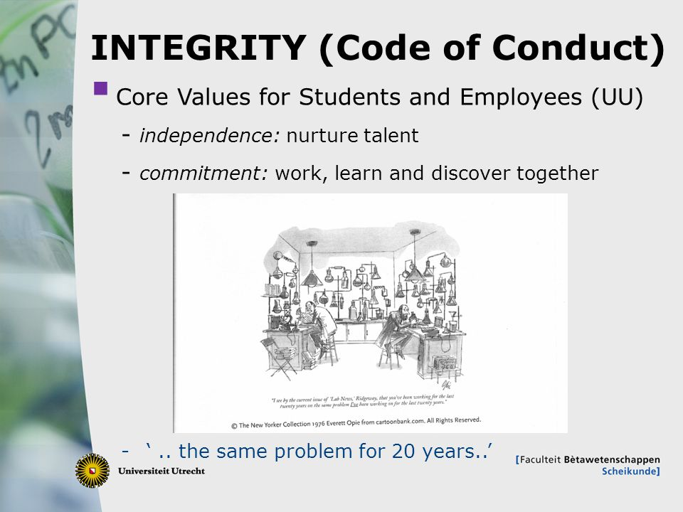 19  Core Values for Students and Employees (UU) - independence: nurture talent - commitment: work, learn and discover together INTEGRITY (Code of Conduct) -'..
