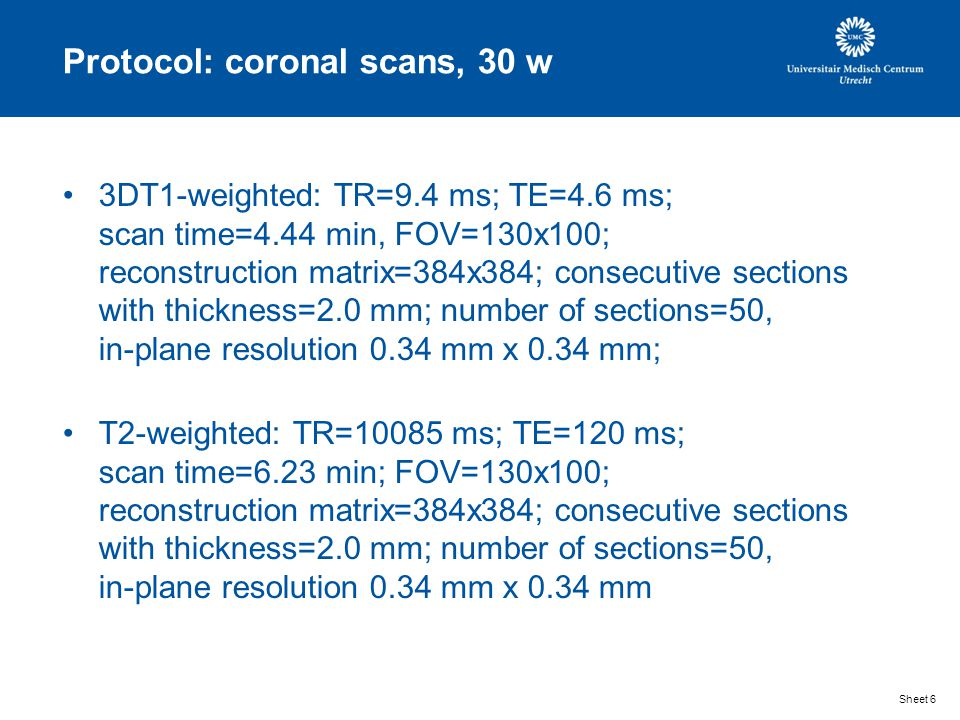 Protocol: coronal scans, 30 w 3DT1-weighted: TR=9.4 ms; TE=4.6 ms; scan time=4.44 min, FOV=130x100; reconstruction matrix=384x384; consecutive section