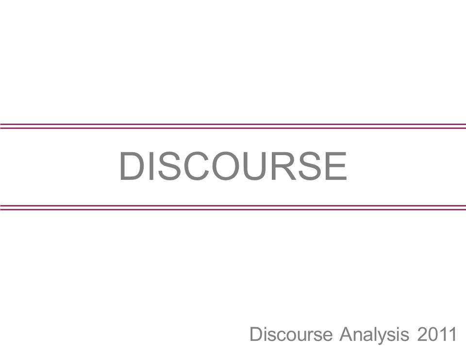 Discourse Analysis 2011 DISCOURSE