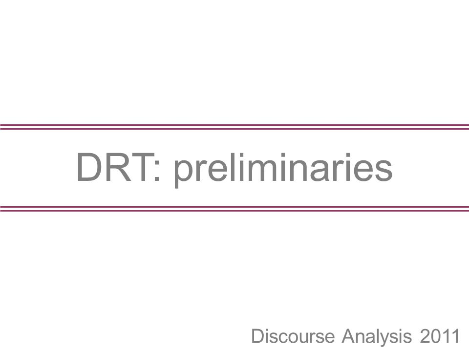 Discourse Analysis 2011 DRT: preliminaries