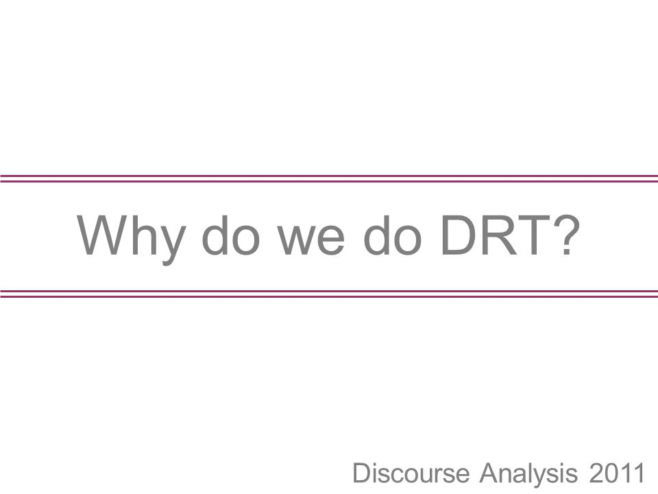 Discourse Analysis 2011 Why do we do DRT