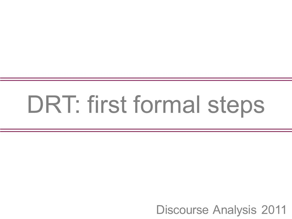 Discourse Analysis 2011 DRT: first formal steps