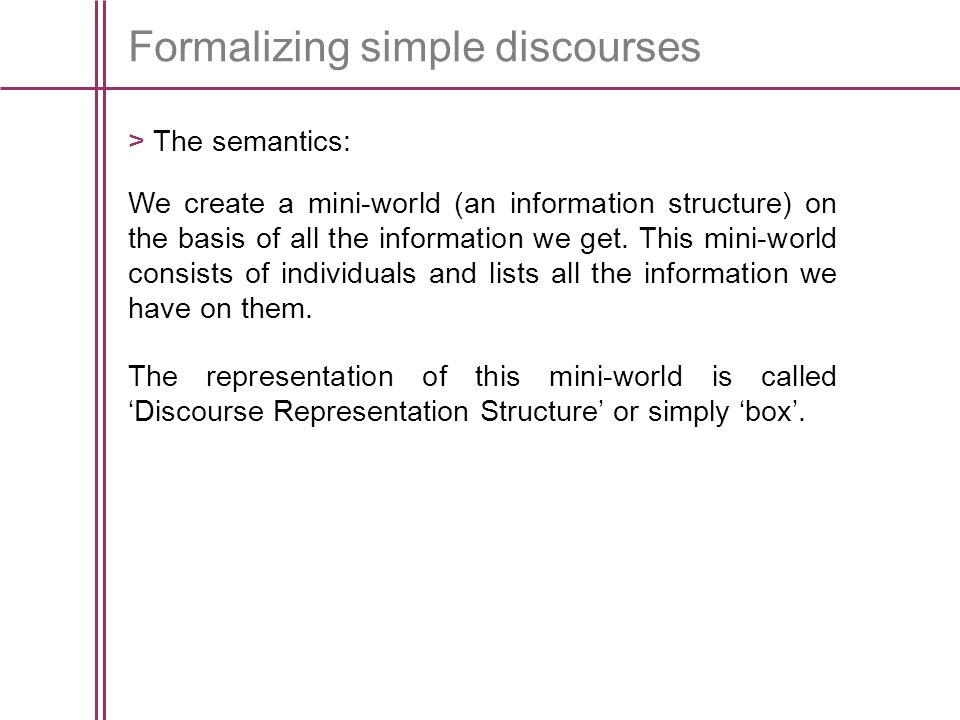 Formalizing simple discourses > The semantics: We create a mini-world (an information structure) on the basis of all the information we get.