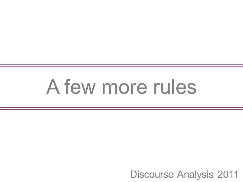 Discourse Analysis 2011 A few more rules