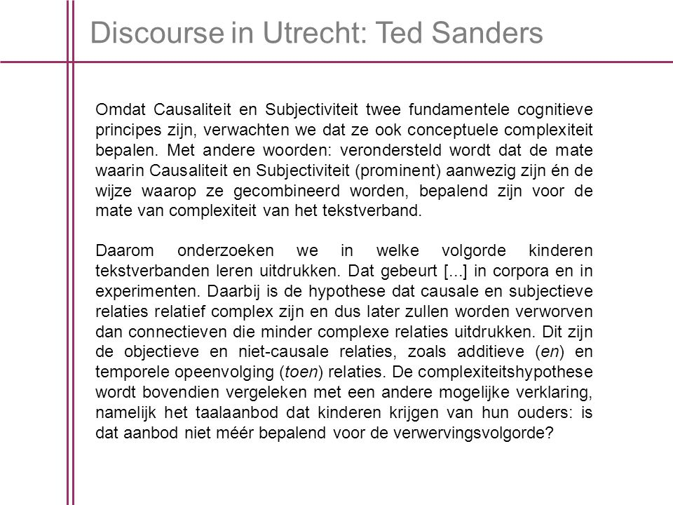 Discourse in Utrecht: Ted Sanders Omdat Causaliteit en Subjectiviteit twee fundamentele cognitieve principes zijn, verwachten we dat ze ook conceptuele complexiteit bepalen.