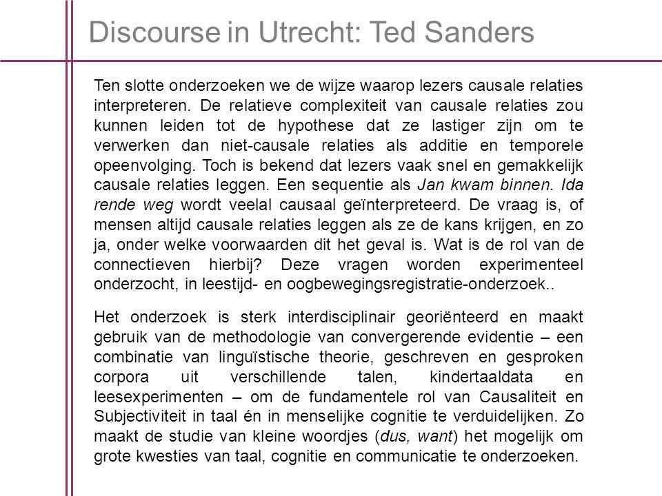 Discourse in Utrecht: Ted Sanders Ten slotte onderzoeken we de wijze waarop lezers causale relaties interpreteren.
