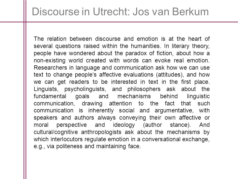 Discourse in Utrecht: Jos van Berkum To make progress on these matters, we need an account of how readers are moved by language, at the level of actual processing.