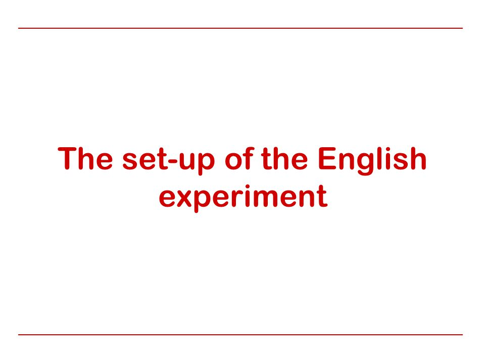 The set-up of the English experiment