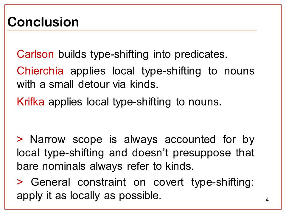 4 Conclusion > Narrow scope is always accounted for by local type-shifting and doesn't presuppose that bare nominals always refer to kinds.