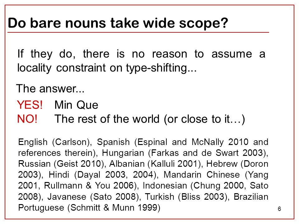 6 Do bare nouns take wide scope. YES. NO.