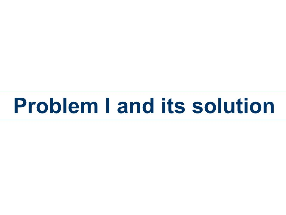Problem I and its solution