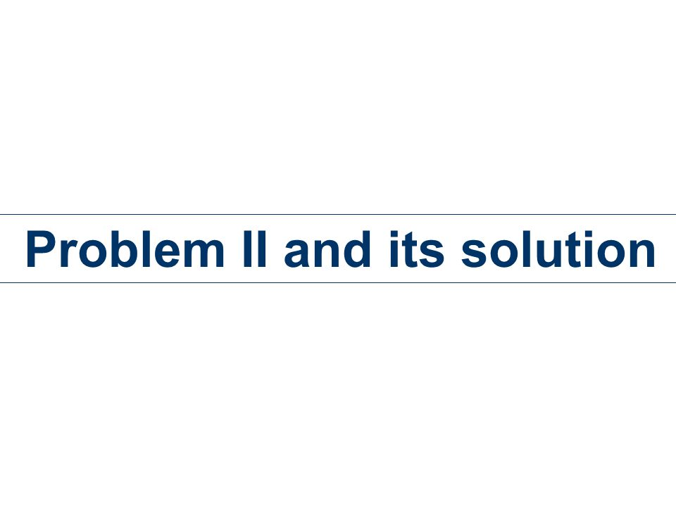Problem II and its solution