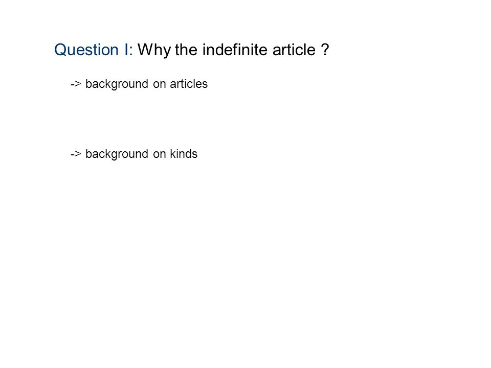 Question I: Why the indefinite article -> background on articles -> background on kinds