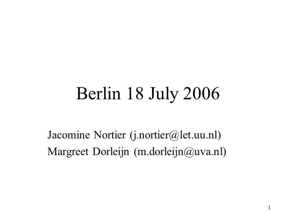 1 Berlin 18 July 2006 Jacomine Nortier (j.nortier@let.uu.nl) Margreet Dorleijn (m.dorleijn@uva.nl)