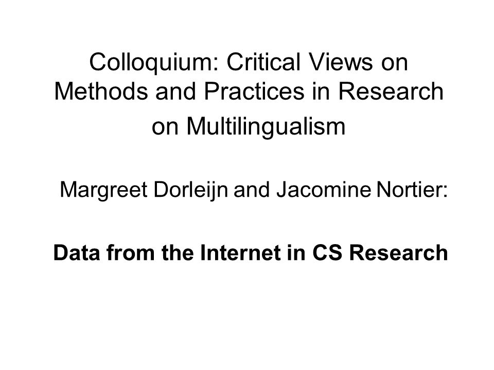 Colloquium: Critical Views on Methods and Practices in Research on Multilingualism Margreet Dorleijn and Jacomine Nortier: Data from the Internet in C