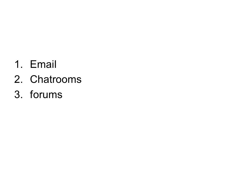 1.Email 2.Chatrooms 3.forums