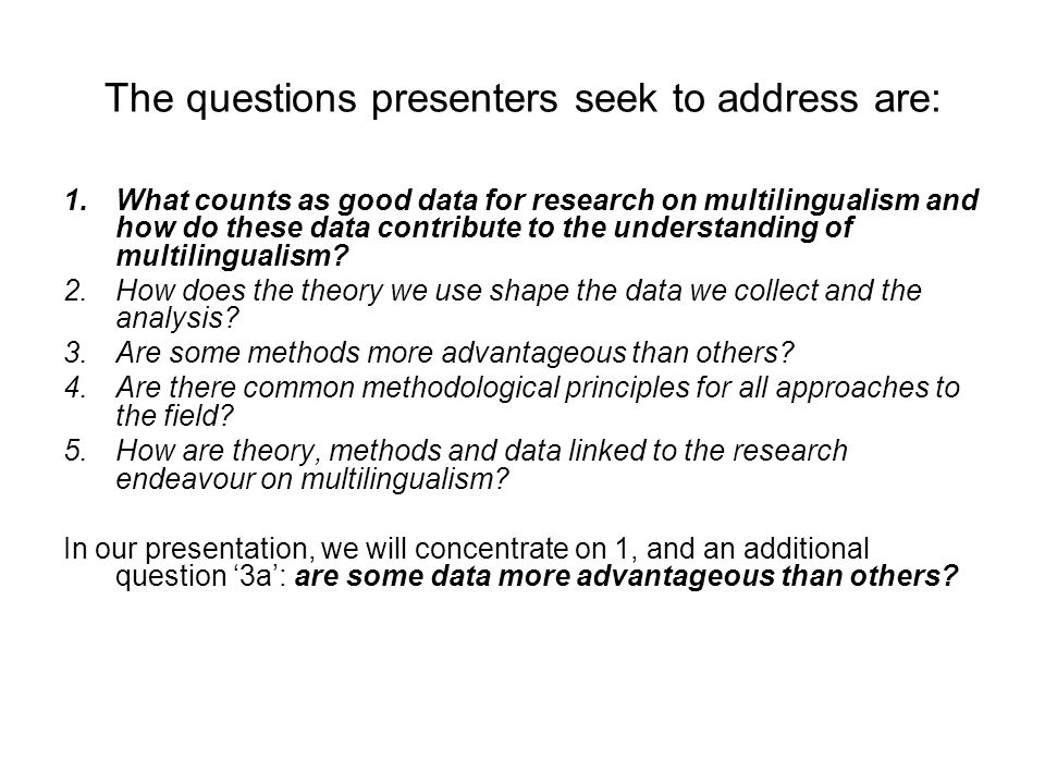 The questions presenters seek to address are: 1.What counts as good data for research on multilingualism and how do these data contribute to the under