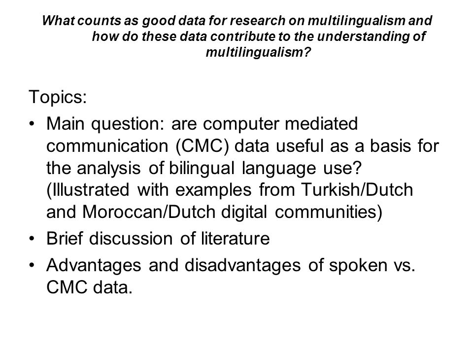 What counts as good data for research on multilingualism and how do these data contribute to the understanding of multilingualism? Topics: Main questi