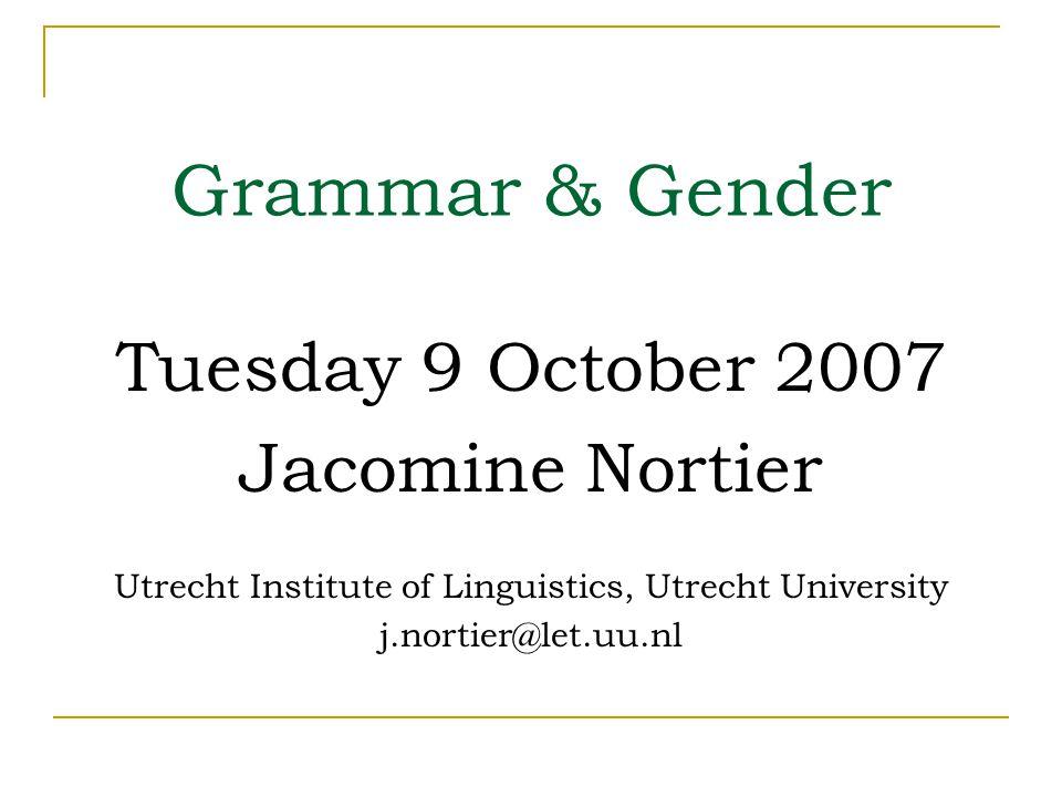 Grammar & Gender Tuesday 9 October 2007 Jacomine Nortier Utrecht Institute of Linguistics, Utrecht University j.nortier@let.uu.nl