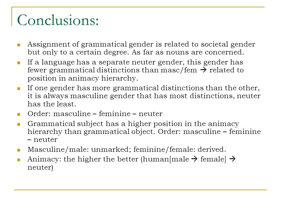 Conclusions: Assignment of grammatical gender is related to societal gender but only to a certain degree. As far as nouns are concerned. If a language