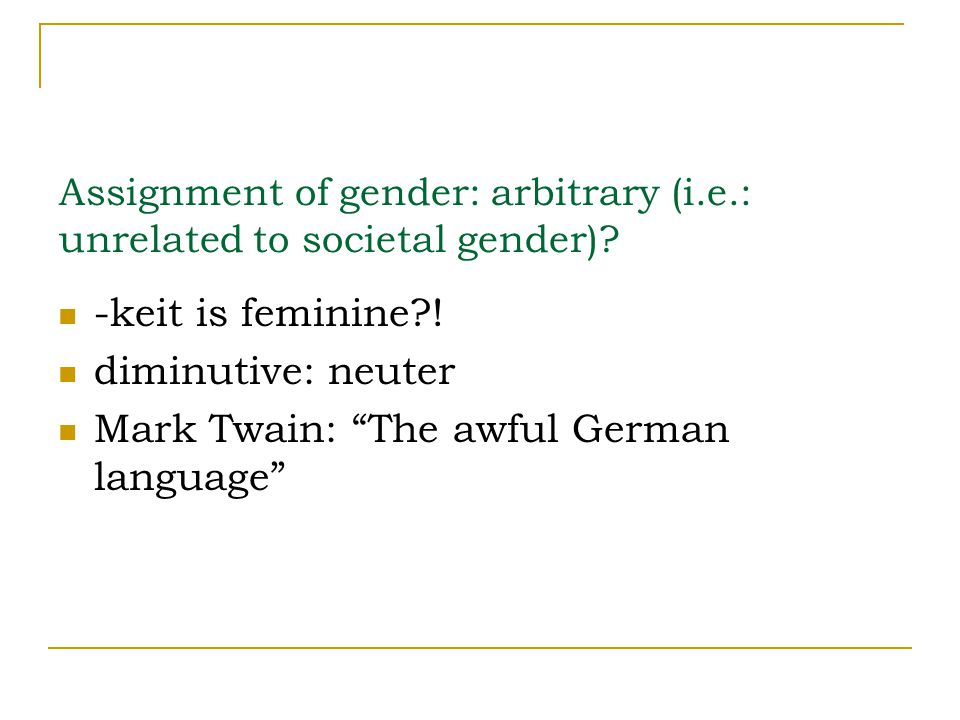 Conclusions: Assignment of grammatical gender is related to societal gender but only to a certain degree.