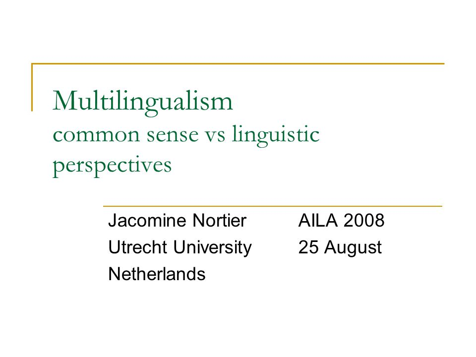 Multilingualism common sense vs linguistic perspectives Jacomine NortierAILA 2008 Utrecht University25 August Netherlands