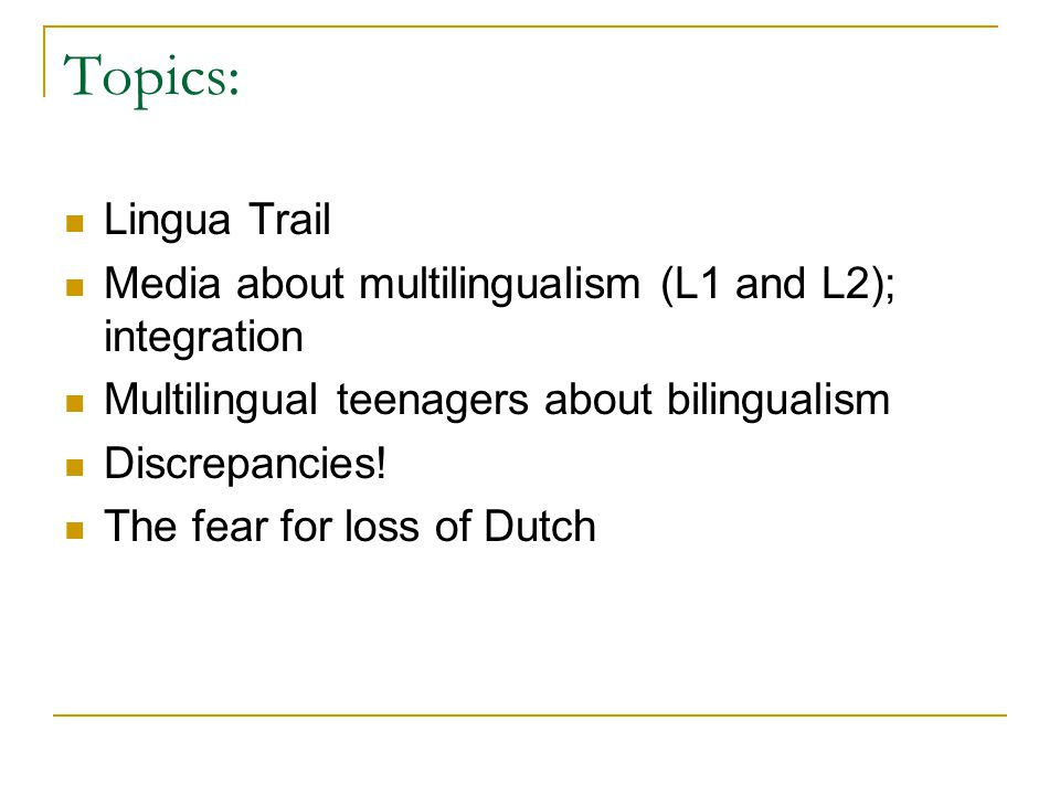 Topics: Lingua Trail Media about multilingualism (L1 and L2); integration Multilingual teenagers about bilingualism Discrepancies! The fear for loss o