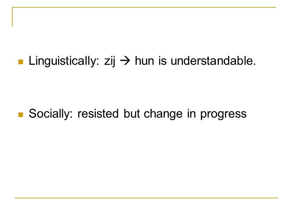 Linguistically: zij  hun is understandable. Socially: resisted but change in progress