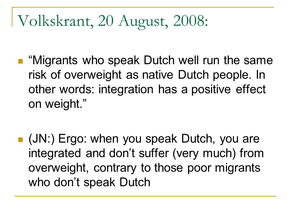 "Volkskrant, 20 August, 2008: ""Migrants who speak Dutch well run the same risk of overweight as native Dutch people. In other words: integration has a"