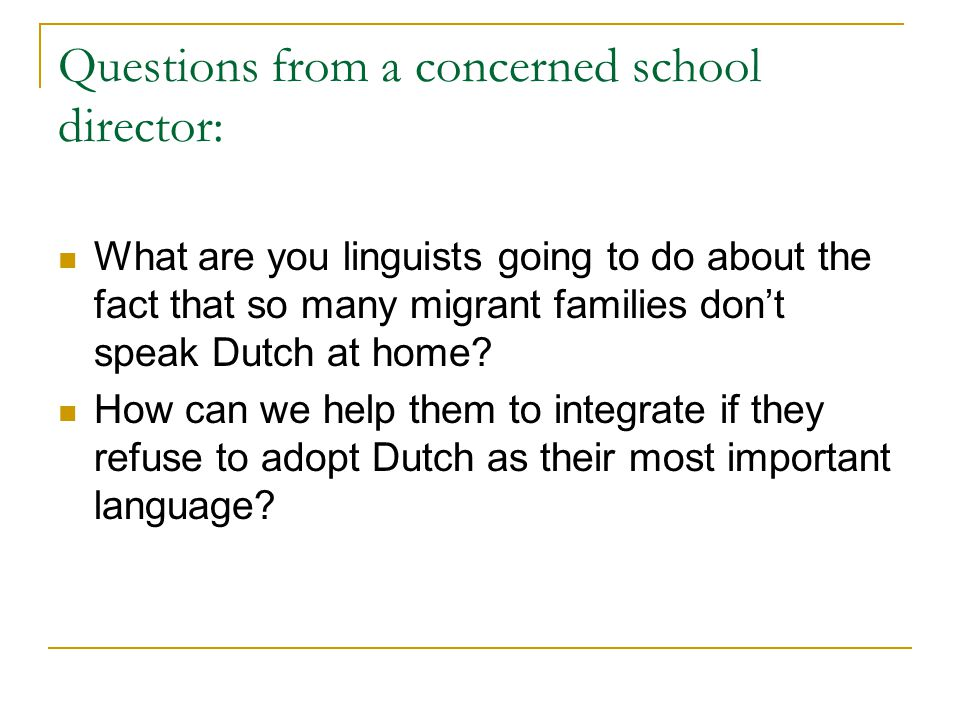 Questions from a concerned school director: What are you linguists going to do about the fact that so many migrant families don't speak Dutch at home?