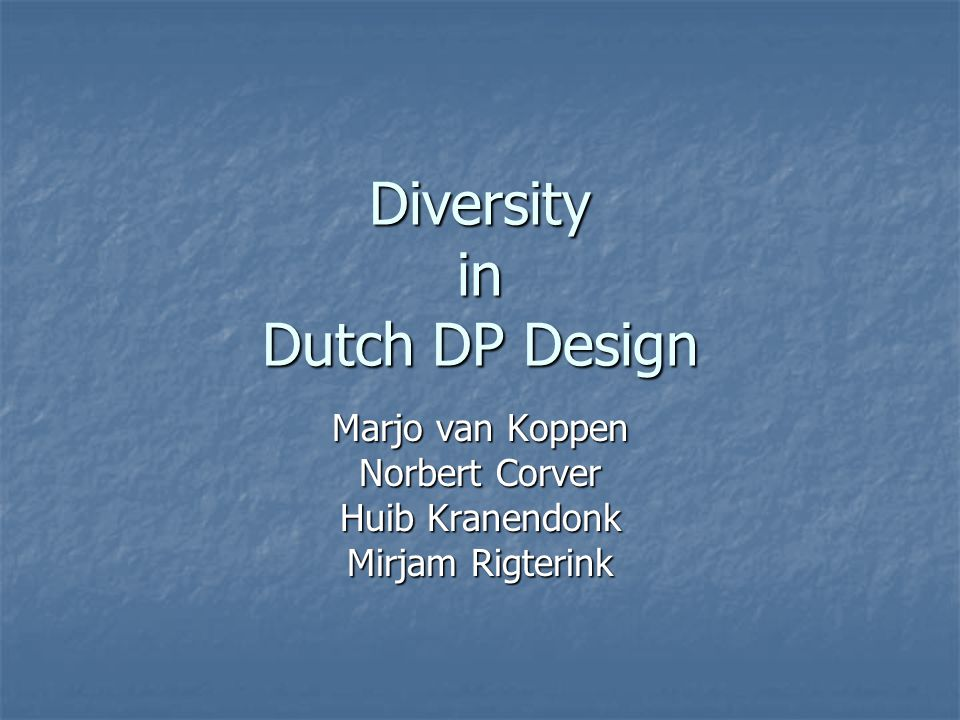 Diversity in Dutch DP Design Marjo van Koppen Norbert Corver Huib Kranendonk Mirjam Rigterink
