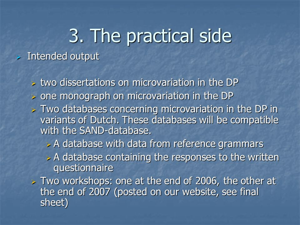 3. The practical side  Intended output  two dissertations on microvariation in the DP  one monograph on microvariation in the DP  Two databases co