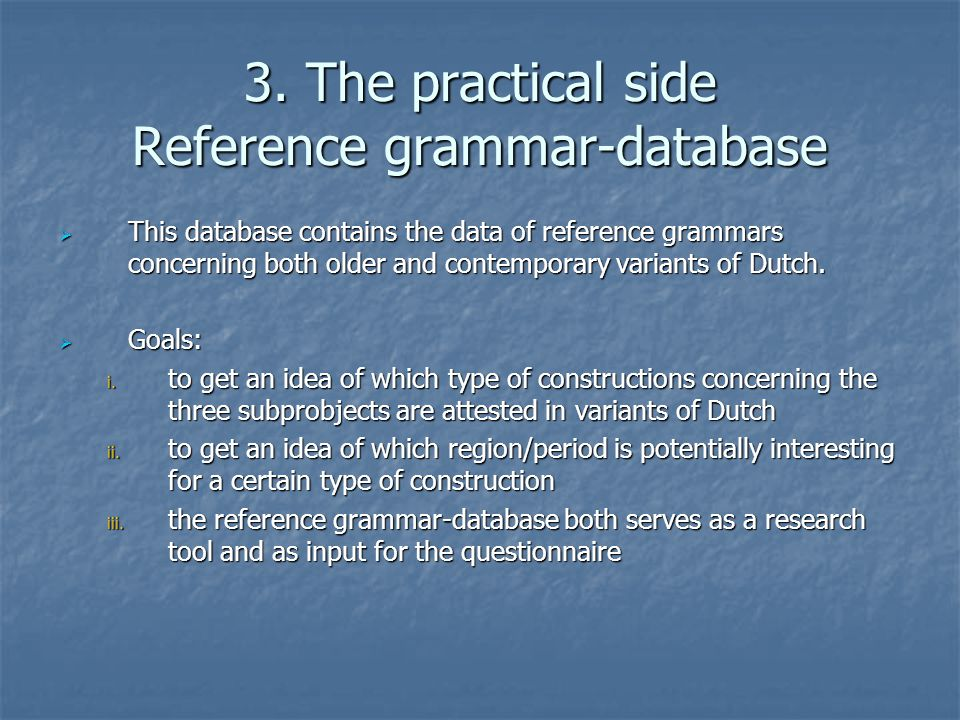 3. The practical side Reference grammar-database  This database contains the data of reference grammars concerning both older and contemporary varian