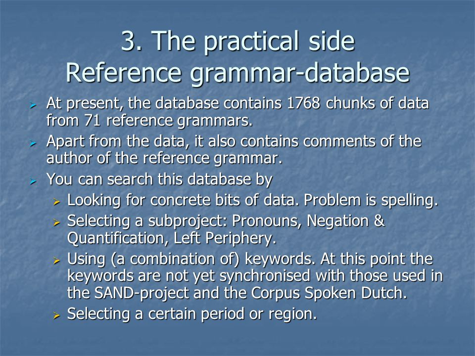3. The practical side Reference grammar-database  At present, the database contains 1768 chunks of data from 71 reference grammars.  Apart from the