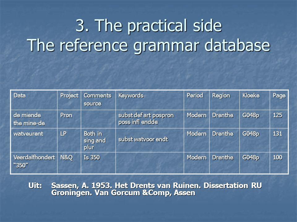 3. The practical side The reference grammar database DataProjectCommentssourceKeywordsPeriodRegionKloekePage de miende the mine-de Pron subst def art