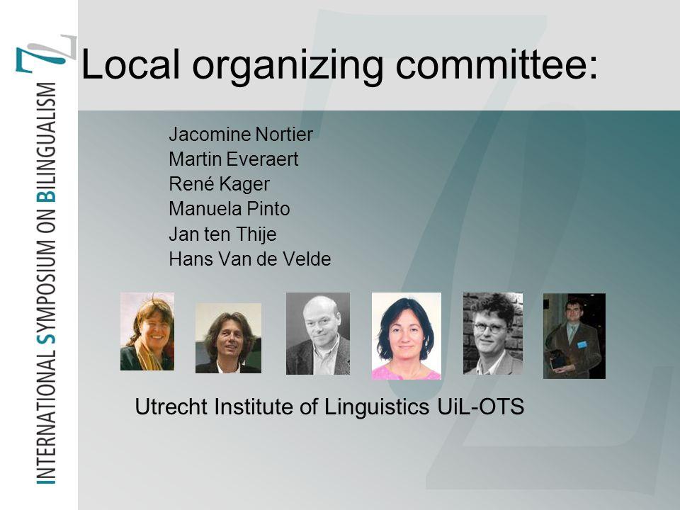 Local organizing committee: Jacomine Nortier Martin Everaert René Kager Manuela Pinto Jan ten Thije Hans Van de Velde Utrecht Institute of Linguistics UiL-OTS